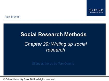 Type author names here Social Research Methods Chapter 29: Writing up social research Alan Bryman Slides authored by Tom Owens.