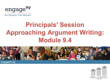 EngageNY.org Principals' Session Approaching Argument Writing: Module 9.4.