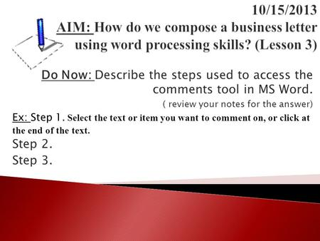 Do Now: Describe the steps used to access the comments tool in MS Word. ( review your notes for the answer) Ex: Step 1. Select the text or item you want.