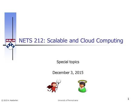 © 2015 A. Haeberlen NETS 212: Scalable and Cloud Computing 1 University of Pennsylvania Special topics December 3, 2015.