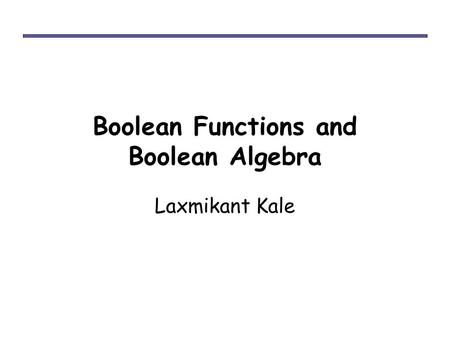 Boolean Functions and Boolean Algebra Laxmikant Kale.