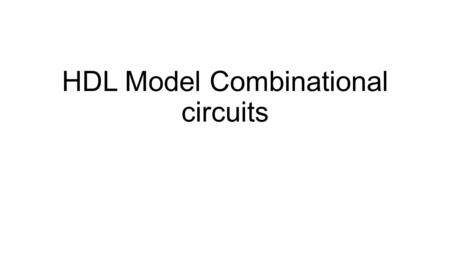 HDL Model Combinational circuits. module halfadder(s, cout, a, b); input a, b; output s, cout; xor g1(s, a, b); and g2(cout, a, b); endmodule.