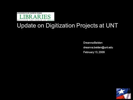 H Update on Digitization Projects at UNT Dreanna Belden February 13, 2009.