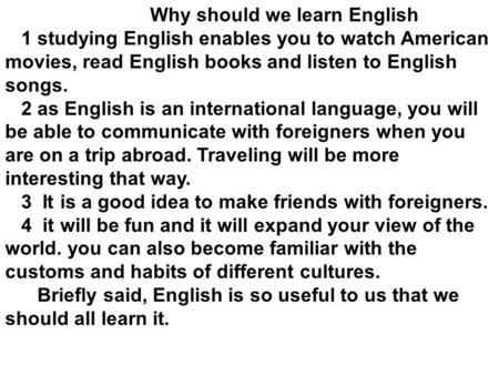 Why should we learn English 1 studying English enables you to watch American movies, read English books and listen to English songs. 2 as English is an.