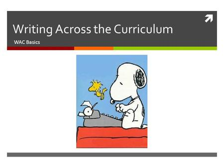 " Writing Across the Curriculum WAC Basics. Based upon Susan McLeod  ""The Pedagogy of WAC"""