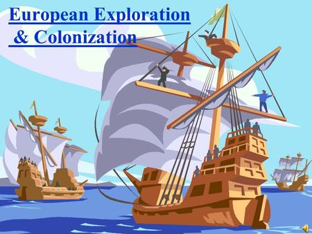 European Exploration & Colonization GPS:SS6h6 – The student will analyze the impact of European exploration and colonization on various world regions.
