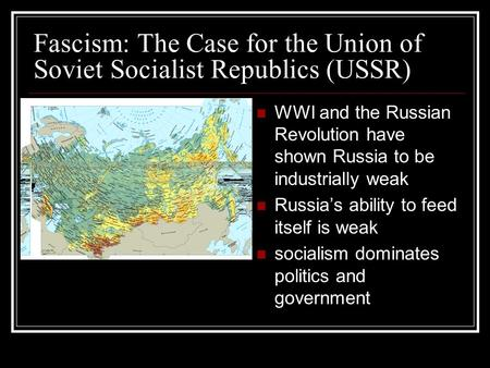 Fascism: The Case for the Union of Soviet Socialist Republics (USSR) WWI and the Russian Revolution have shown Russia to be industrially weak Russia's.