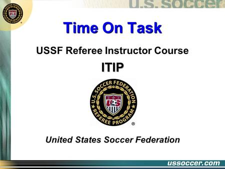 Time On Task USSF Referee Instructor CourseITIP United States Soccer Federation.