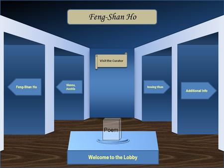 Museum Entrance Welcome to the Lobby Feng-Shan Ho Vienna, Austria Additional Info Issuing Visas Feng-Shan Ho Visit the Curator Poem.