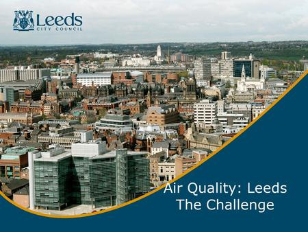 Air Quality: Leeds The Challenge. Attributable deaths by cause for the UK in 2012 (Source: Public Health England, 2014: Cooper, D. et al. 2014) □ Smoking.