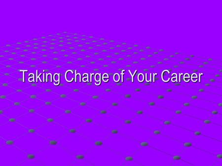 Taking Charge of Your Career. Introduction What do you want from this workshop? What is most difficult about career planning? What do you already know.