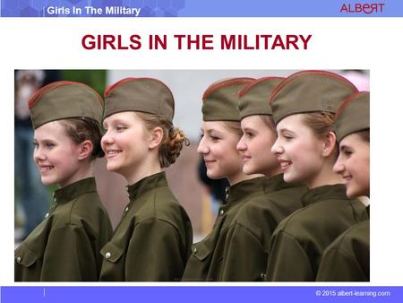 © 2015 albert-learning.com Girls In The Military GIRLS IN THE MILITARY.