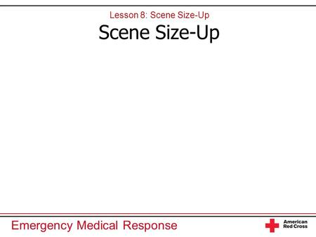 Lesson 8: Scene Size-Up Scene Size-Up.