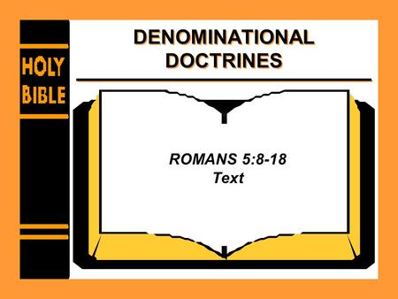 DENOMINATIONAL DOCTRINES ROMANS 5:8-18 Text. TOTAL HEREDITARY DEPRAVITY Contradicts plain Bible teaching –Ezekiel 28:12-15 –Ezekiel 18:19-23.