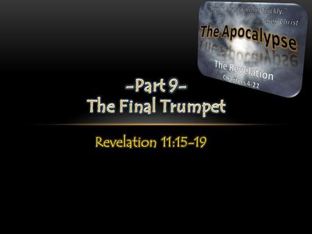 The sounding of the 7 th and final trumpet brings loud voices from heaven proclaiming the rule and reign of God forever and ever. This proclamation will.