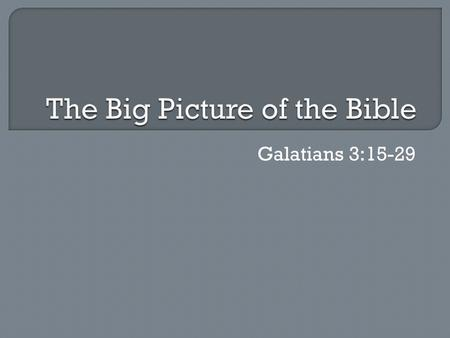 "Galatians 3:15-29.  The ""backbone"" of Scripture  We are immediately introduced to God (Genesis 1:1) and learn several important characteristics God."