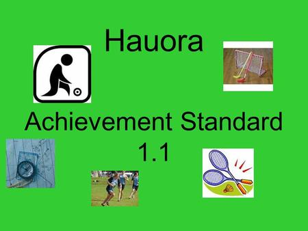 Hauora Achievement Standard 1.1. Hauora  This is a 5 credit achievement standard  It requires you to actively and enthusiastically participate in a.