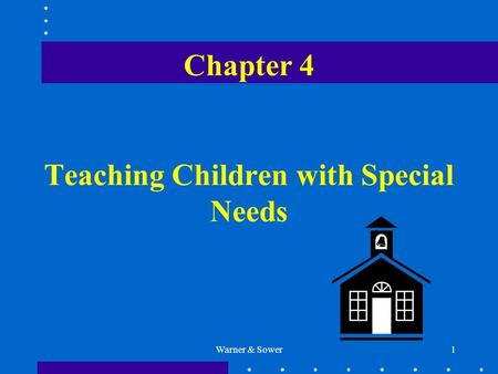 Warner & Sower1 Chapter 4 Teaching Children with Special Needs.