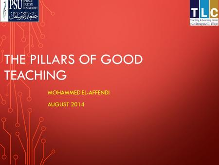 THE PILLARS OF GOOD TEACHING MOHAMMED EL-AFFENDI AUGUST 2014.