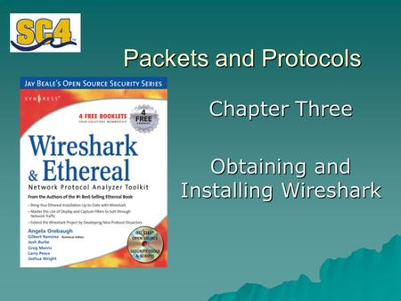 Packets and Protocols Chapter Three Obtaining and Installing Wireshark.