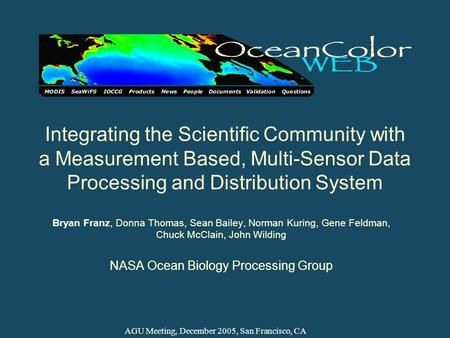 Integrating the Scientific Community with a Measurement Based, Multi-Sensor Data Processing and Distribution System Bryan Franz, Donna Thomas, Sean Bailey,