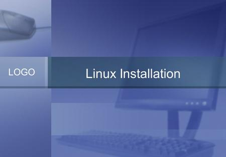 LOGO Linux Installation. Linux Distribution Including shells, libraries, tools, compiler, servers, applications. Redhat, Fedora, Mandrake, SuSE, Debian,