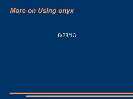 More on Using onyx 8/28/13. Program 1 Due a week from today. See website for details.