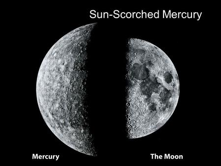 Sun-Scorched Mercury. Guiding Questions 1.What makes Mercury such a difficult planet to see? 2.What is unique about Mercury's rotation? 3.How do the surface.