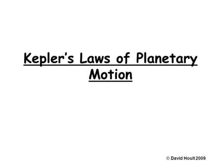 Kepler's Laws of Planetary Motion © David Hoult 2009.