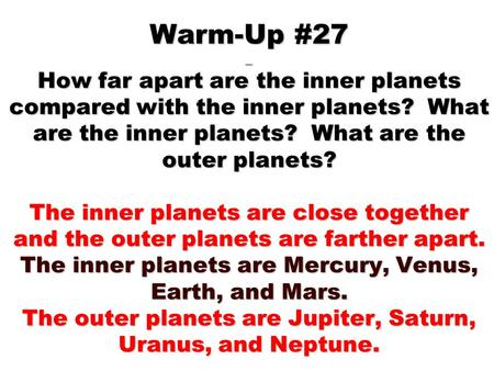 Warm-Up #27 _ How far apart are the inner planets compared with the inner planets? What are the inner planets? What are the outer planets? The inner planets.