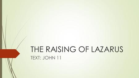 THE RAISING OF LAZARUS TEXT: JOHN 11.