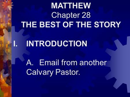 MATTHEW Chapter 28 THE BEST OF THE STORY I.INTRODUCTION A.Email from another Calvary Pastor.