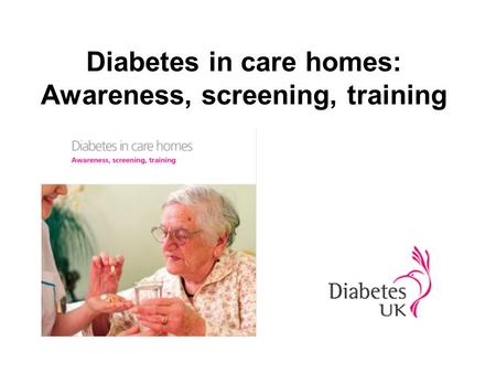 Diabetes in care homes: Awareness, screening, training.