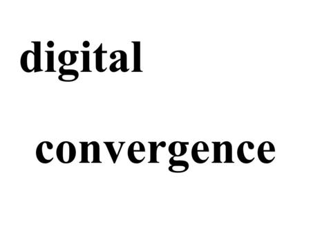 Digital convergence. perspectives: digital convergence historical - media development sociological - communication psychological - experience aesthetical.