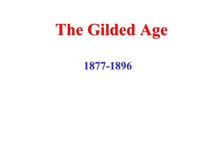 The Gilded Age 1877-1896. The term Gilded Age comes from the title of a novel written by Mark Twain and Charles Dudley Warner The novel was about political.