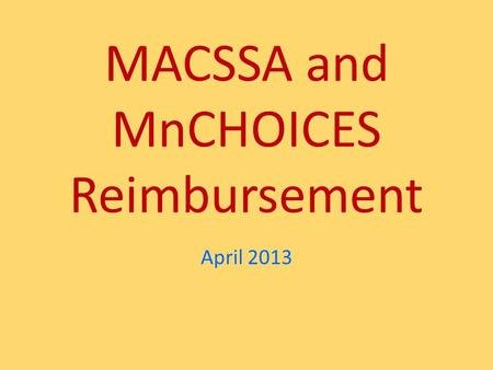 MACSSA and MnCHOICES Reimbursement April 2013. MnCHOICES Reimbursement The new process for reimbursing counties for MnCHOICES will be a significant change.