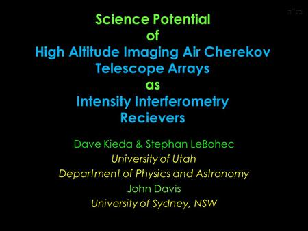 Dave Kieda & Stephan LeBohec University of Utah Department of Physics and Astronomy John Davis University of Sydney, NSW Science Potential of High Altitude.