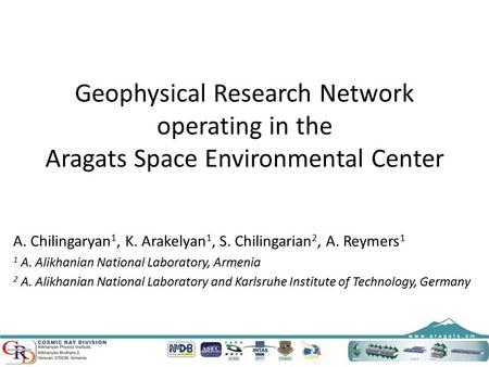 Geophysical Research Network operating in the Aragats Space Environmental Center A. Chilingaryan 1, K. Arakelyan 1, S. Chilingarian 2, A. Reymers 1 1 A.