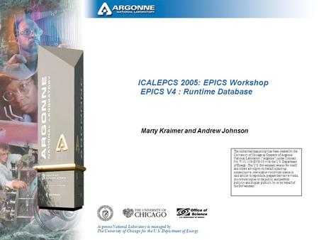 Argonne National Laboratory is managed by The University of Chicago for the U.S. Department of Energy ICALEPCS 2005: EPICS Workshop EPICS V4 : Runtime.