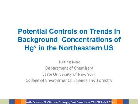 Earth Science & Climate Change, San Francisco, 28 -30 July 2014 Potential Controls on Trends in Background Concentrations of Hg  in the Northeastern US.