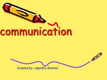 Communicationcommunication Created by- Upendra Sharma.