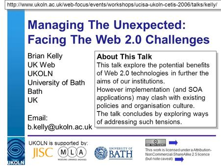 A centre of expertise in digital information managementwww.ukoln.ac.uk Managing The Unexpected: Facing The Web 2.0 Challenges Brian Kelly UK Web UKOLN.