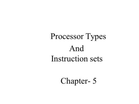 Processor Types And Instruction sets Chapter- 5. Instruction set Instruction set: The set of operations a hardware recognizes or the processor can execute.