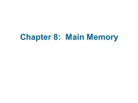 Chapter 8: Main Memory. Chapter 8: Memory Management Background Swapping Contiguous Memory Allocation Paging Structure of the Page Table Segmentation.