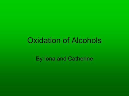 Oxidation of Alcohols By Iona and Catherine. Oxidising Agents Primary and secondary alcohols can be oxidised using an oxidising agent, notated by [o].