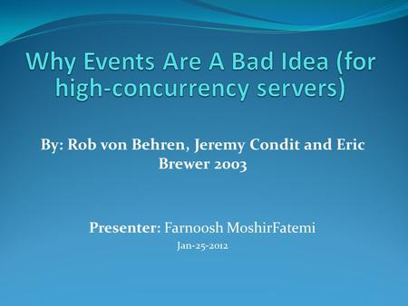 By: Rob von Behren, Jeremy Condit and Eric Brewer 2003 Presenter: Farnoosh MoshirFatemi Jan-25-2012.