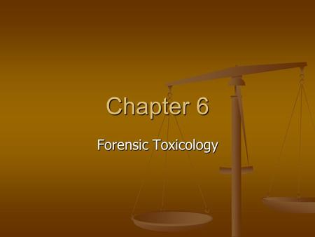 Chapter 6 Forensic Toxicology. The Role of Forensic Toxicology What does a forensic toxicologist do? detect and identify drugs and poisons in body fluids,