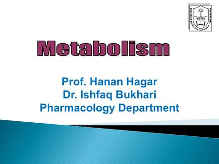Prof. Hanan Hagar Dr. Ishfaq Bukhari Pharmacology Department.