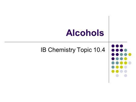 Alcohols IB Chemistry Topic 10.4. 10.4 Alcohols Asmt. Stmts 10.4.1 Describe, using equations, the complete combustion of alcohols. 10.4.2 Describe, using.