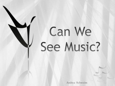 Can We See Music? 2 3 4 5 6 7 8 9 10 Can We See Music? 11.